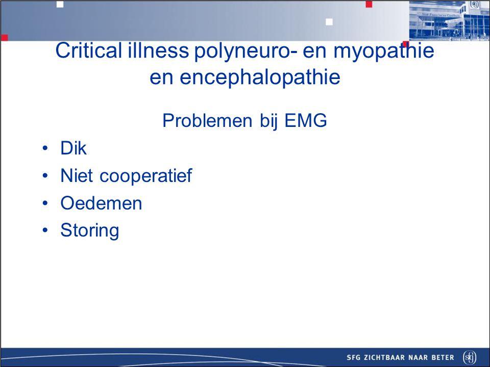 Critical illness polyneuro- en myopathie - pathofysiologie sepsis Δ circulatie vasa nervorum en spieren Δ permeabiliteit vasa nervorum en spieren Endoneuronaal oedeem Hypoxie en energiedepletie Axonale degeneratie Spierweefselverval/proteolyse Axonale polyneuropathie CIP Myopathie CIM hyperglykemie pro-inflammatoire cytokines + + Pro-inflammatoire cytokines +