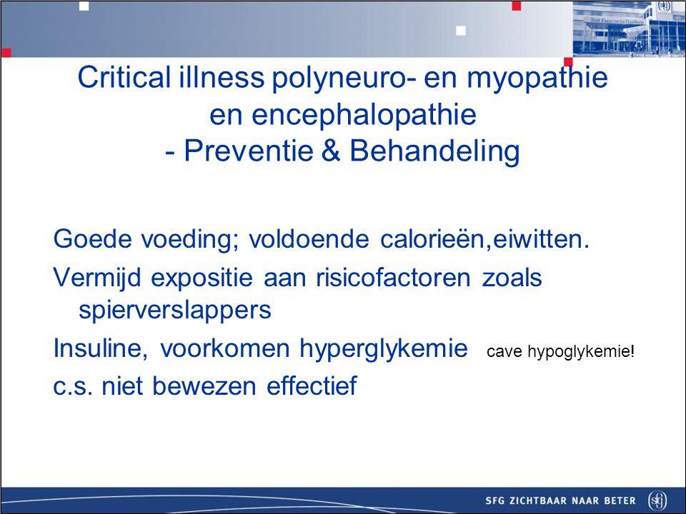 Vandenberghe – NEJM 2001 : 363 patienten, intensieve glucose controle en beheersing met insuline  29 ipv 52% pnp en myopathie in EMG.