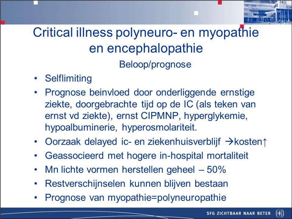 Take home messages CIMPNP komt vaak voor -33-100%- bij IC patienten Vooral na sepsis Kan al na 4 dagen ernstige ziekte aanwezig zijn.