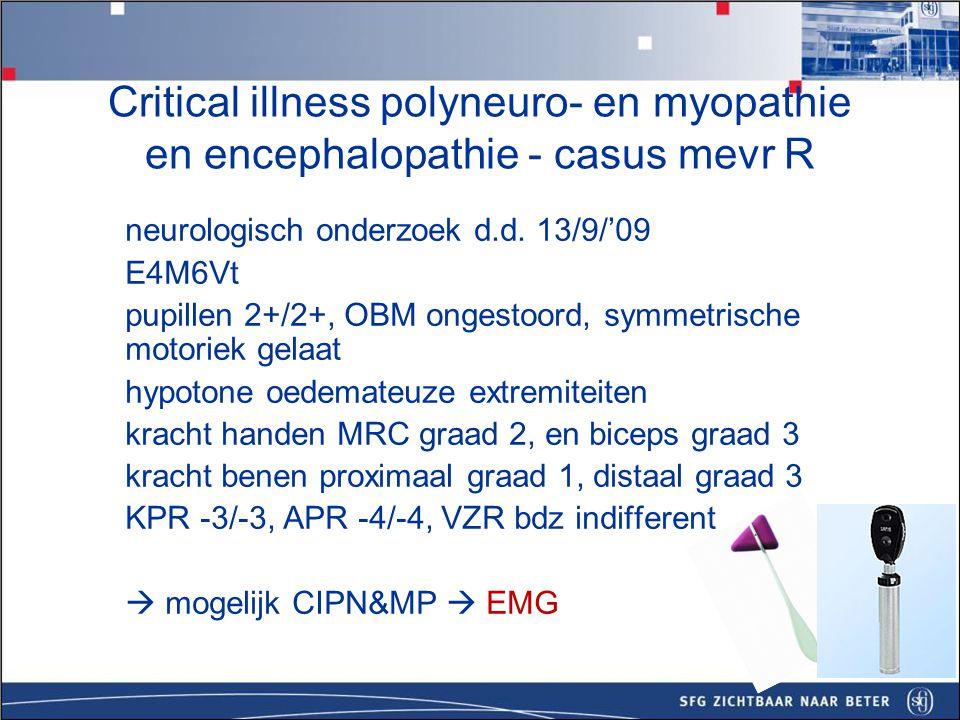 EMG: vertraagde geleiding maar vooral lage CMAP's, naaldonderzoek: denervatie en veel polyfasieen en lage potentialen bij aanspannen.