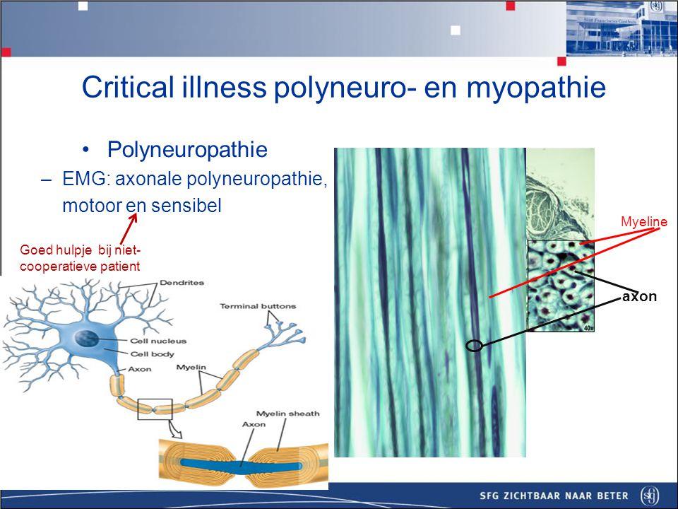 Critical illness polyneuro- en myopathie en encephalopathie Polyneuropathie en myopathie moeilijk te differentiëren en frequent gecombineerd voorkomen!.