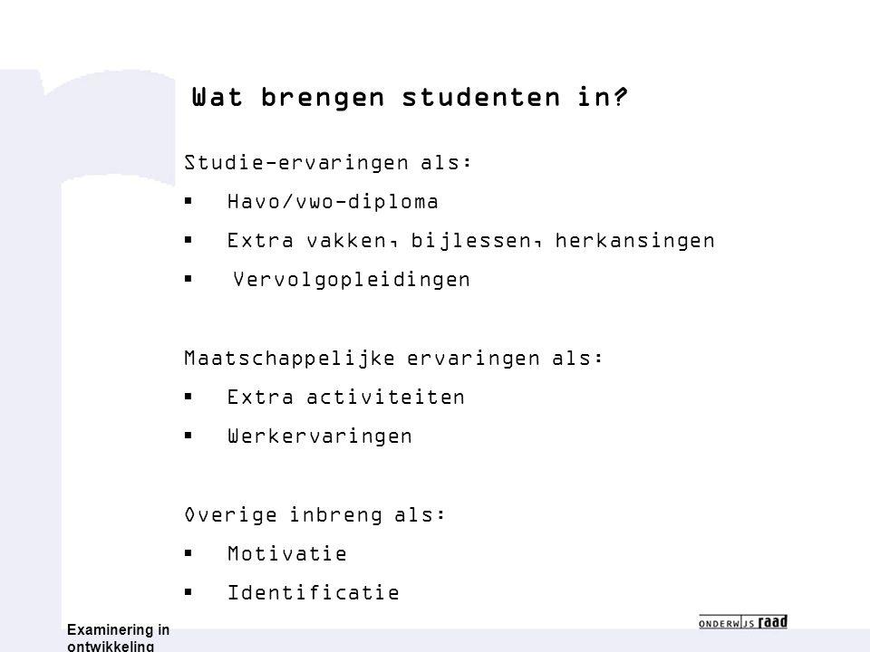 Wat brengen studenten in? Studie-ervaringen als:  Havo/vwo-diploma  Extra vakken, bijlessen, herkansingen  Vervolgopleidingen Maatschappelijke erva