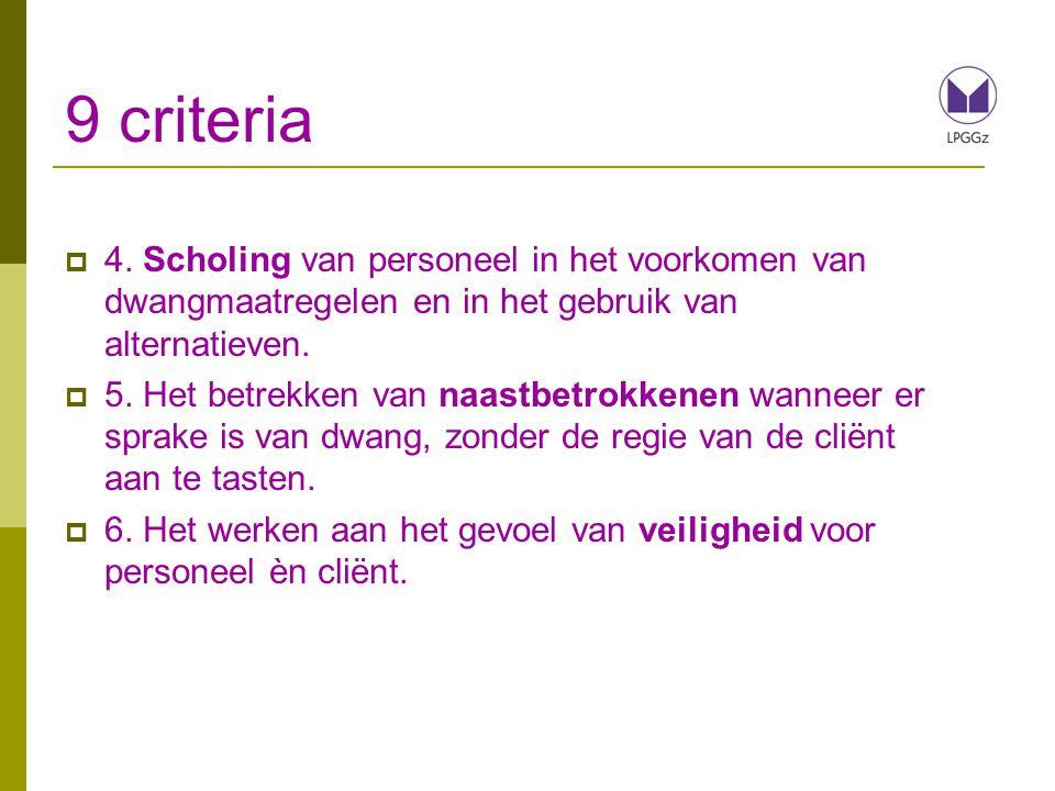 9 criteria  4. Scholing van personeel in het voorkomen van dwangmaatregelen en in het gebruik van alternatieven.  5. Het betrekken van naastbetrokke