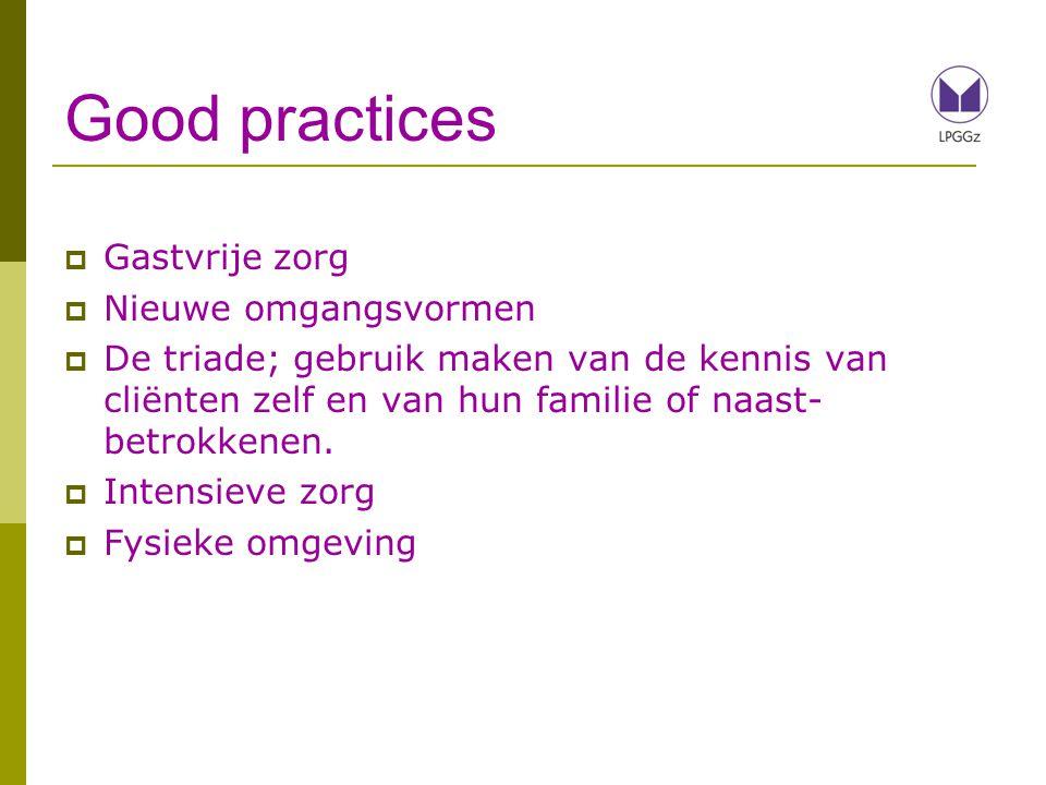 Good practices  Gastvrije zorg  Nieuwe omgangsvormen  De triade; gebruik maken van de kennis van cliënten zelf en van hun familie of naast- betrokk