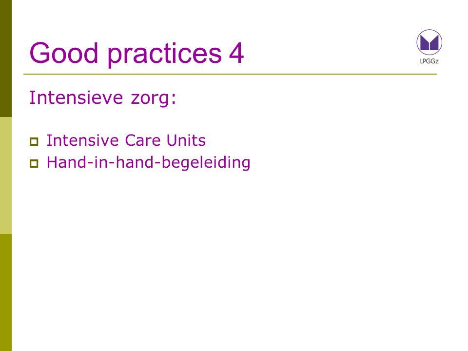 Good practices 4 Intensieve zorg:  Intensive Care Units  Hand-in-hand-begeleiding