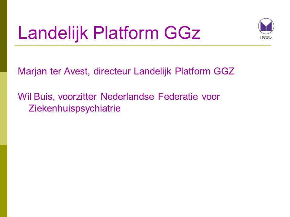 Landelijk Platform GGz Marjan ter Avest, directeur Landelijk Platform GGZ Wil Buis, voorzitter Nederlandse Federatie voor Ziekenhuispsychiatrie