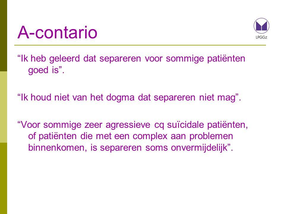 A-contario Ik heb geleerd dat separeren voor sommige patiënten goed is .
