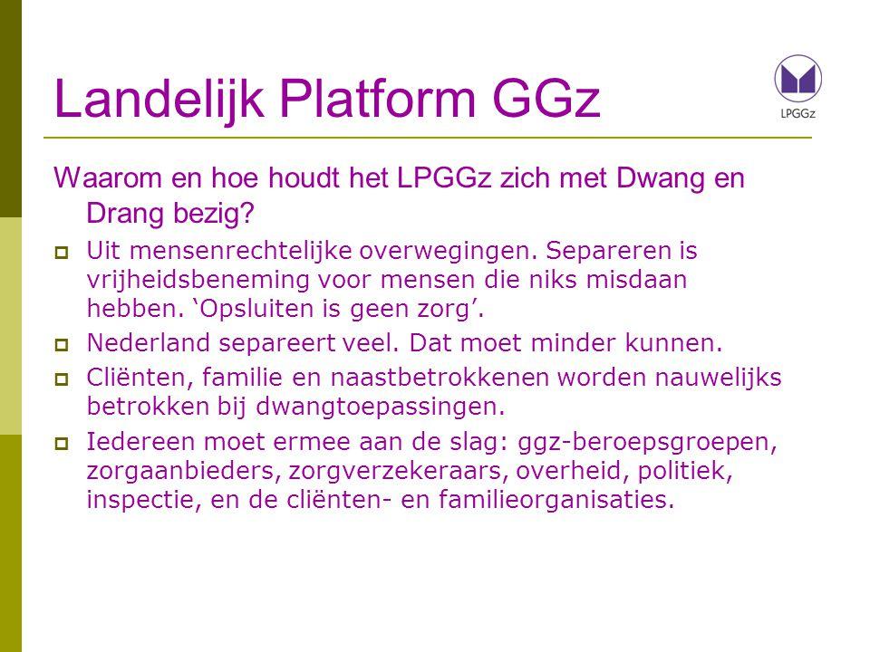 Landelijk Platform GGz Waarom en hoe houdt het LPGGz zich met Dwang en Drang bezig?  Uit mensenrechtelijke overwegingen. Separeren is vrijheidsbenemi