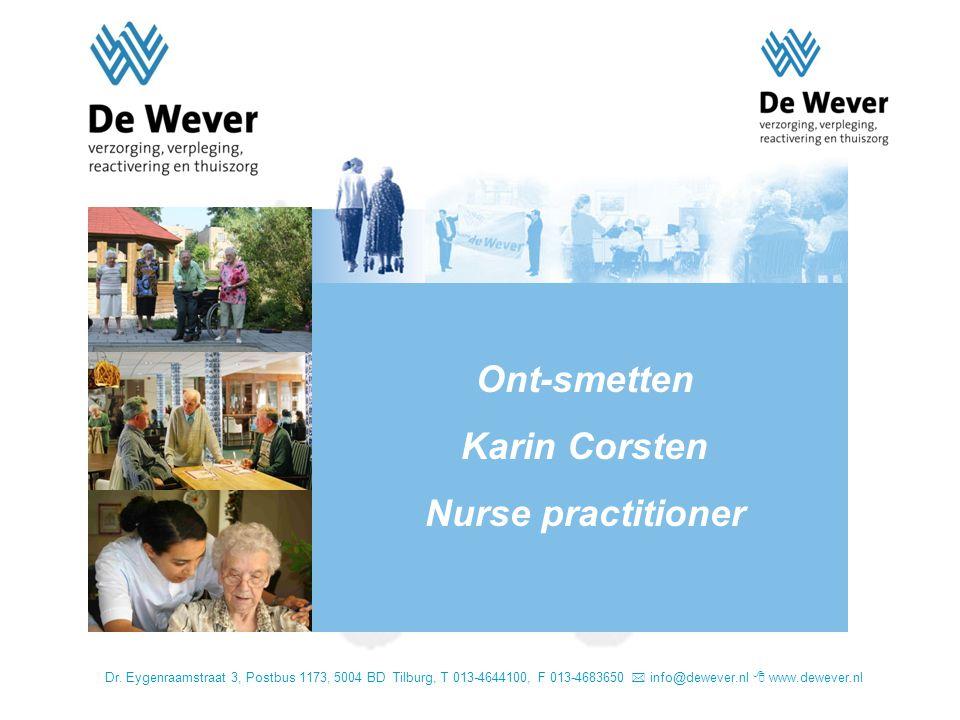 Dr. Eygenraamstraat 3, Postbus 1173, 5004 BD Tilburg, T 013-4644100, F 013-4683650  info@dewever.nl  www.dewever.nl Ont-smetten Karin Corsten Nurse