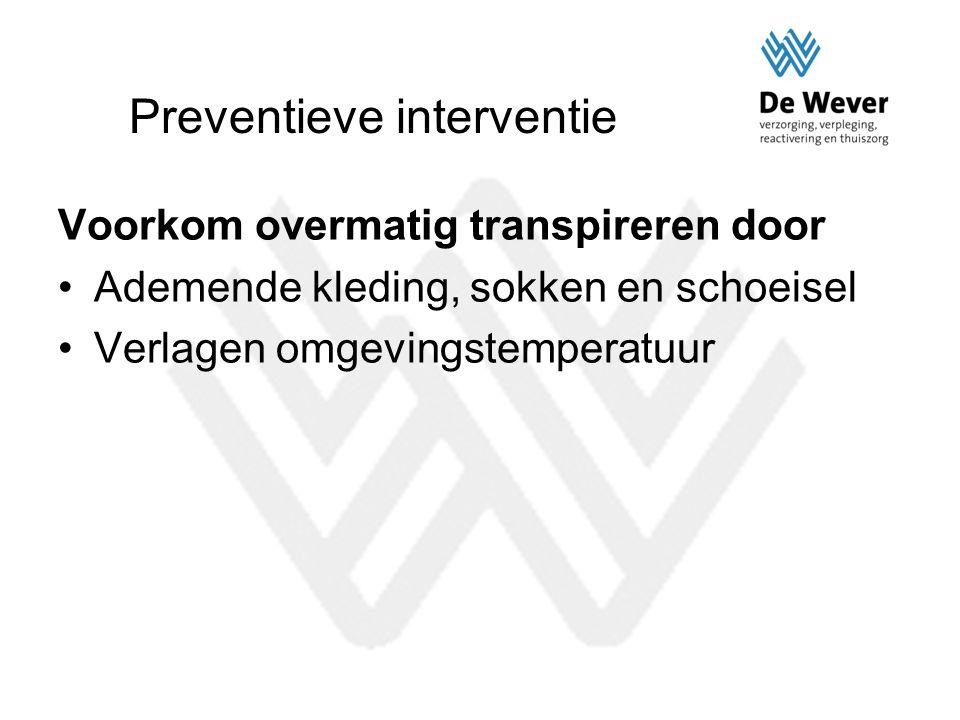 Preventieve interventie Voorkom overmatig transpireren door Ademende kleding, sokken en schoeisel Verlagen omgevingstemperatuur