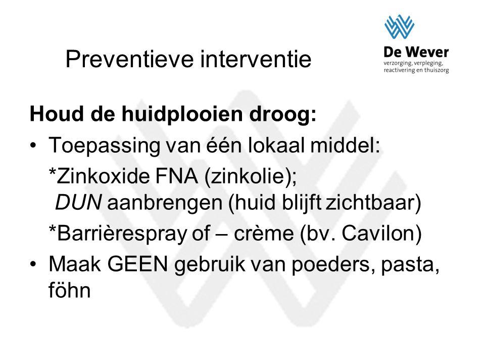 Preventieve interventie Houd de huidplooien droog: Toepassing van één lokaal middel: *Zinkoxide FNA (zinkolie); DUN aanbrengen (huid blijft zichtbaar)