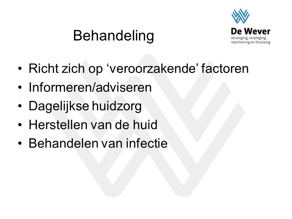 Behandeling Richt zich op 'veroorzakende' factoren Informeren/adviseren Dagelijkse huidzorg Herstellen van de huid Behandelen van infectie