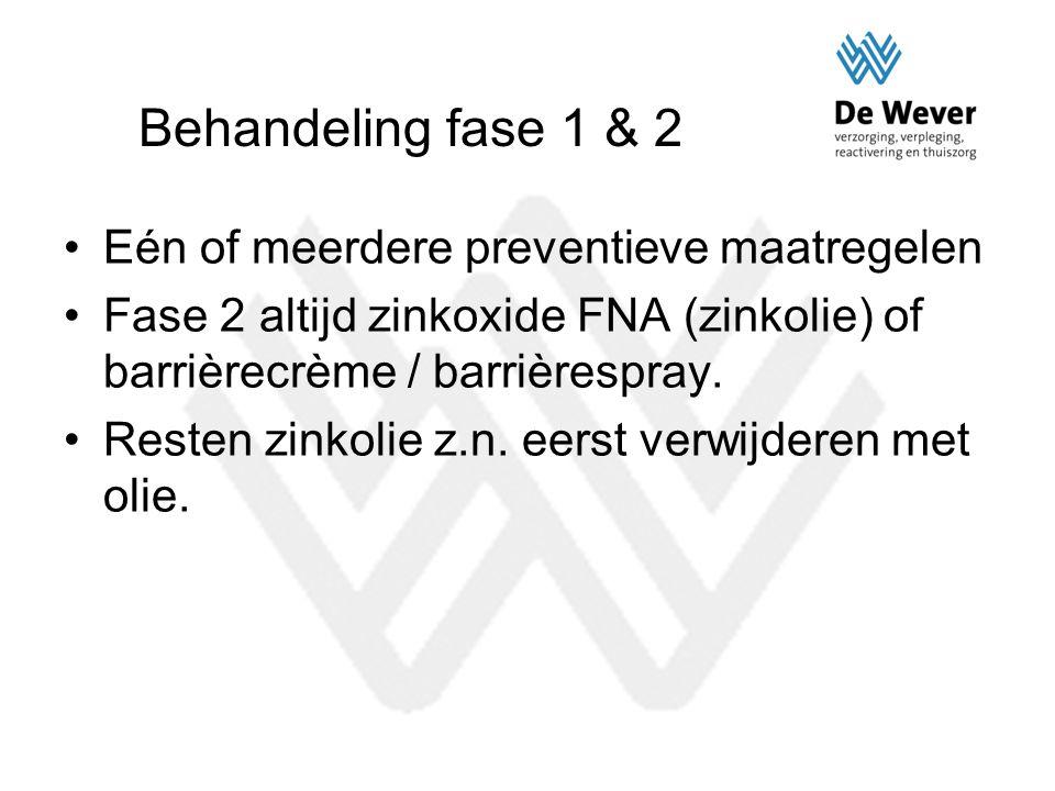 Behandeling fase 1 & 2 Eén of meerdere preventieve maatregelen Fase 2 altijd zinkoxide FNA (zinkolie) of barrièrecrème / barrièrespray. Resten zinkoli