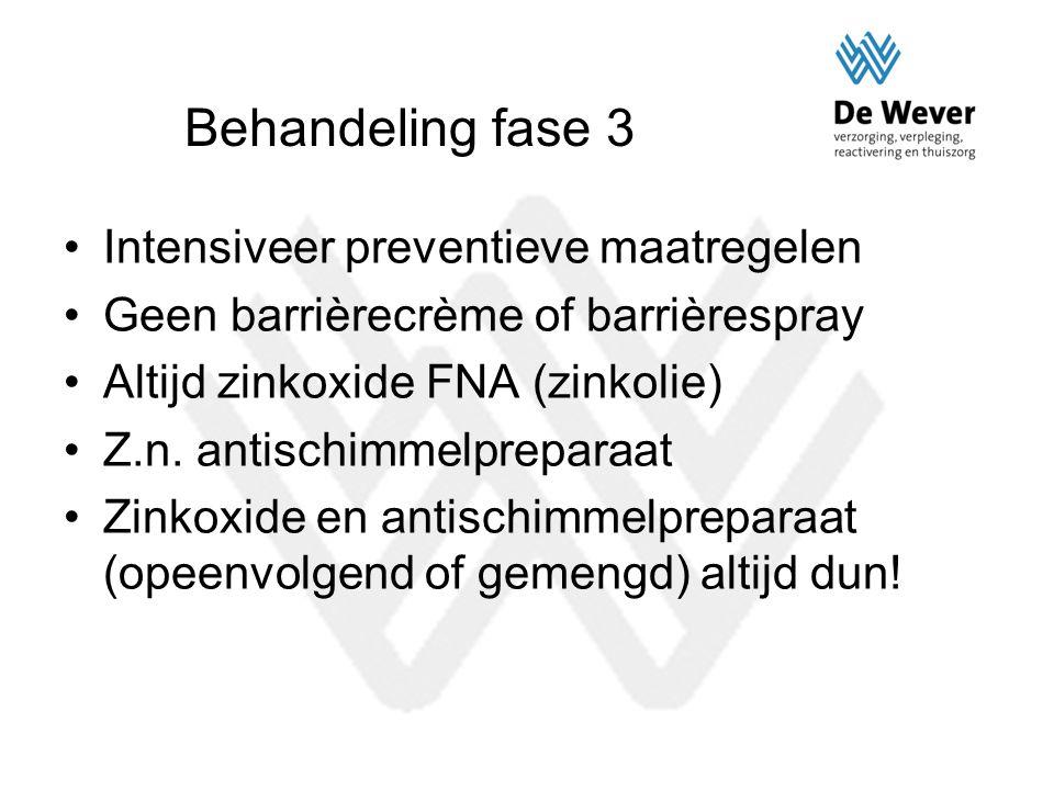 Behandeling fase 3 Intensiveer preventieve maatregelen Geen barrièrecrème of barrièrespray Altijd zinkoxide FNA (zinkolie) Z.n. antischimmelpreparaat
