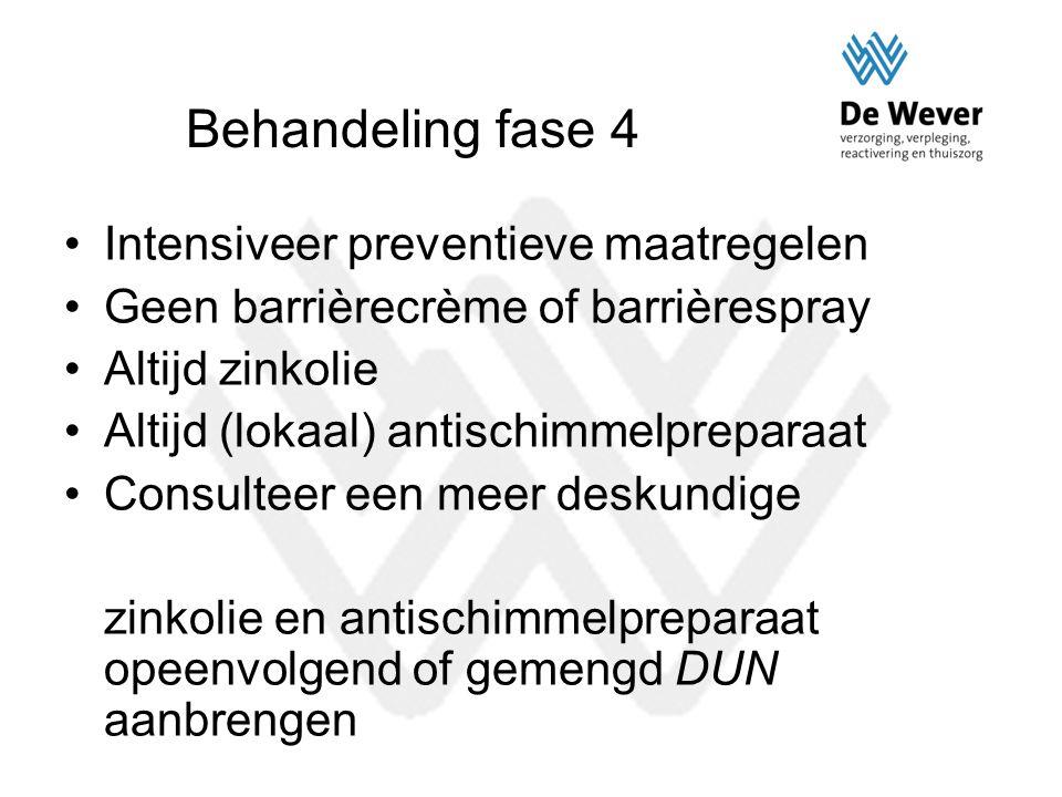 Behandeling fase 4 Intensiveer preventieve maatregelen Geen barrièrecrème of barrièrespray Altijd zinkolie Altijd (lokaal) antischimmelpreparaat Consu