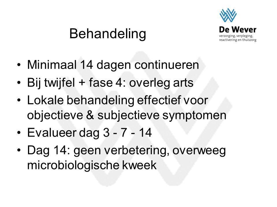 Behandeling Minimaal 14 dagen continueren Bij twijfel + fase 4: overleg arts Lokale behandeling effectief voor objectieve & subjectieve symptomen Eval