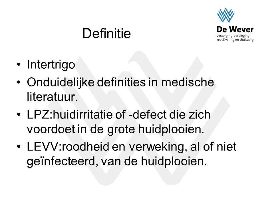 Definitie Intertrigo Onduidelijke definities in medische literatuur. LPZ:huidirritatie of -defect die zich voordoet in de grote huidplooien. LEVV:rood
