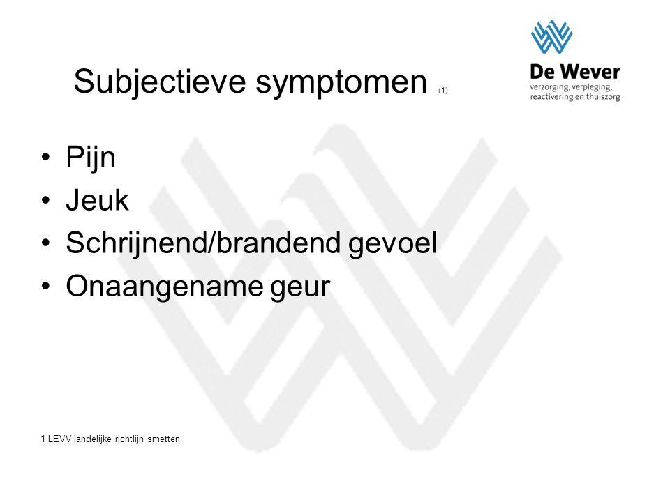 Subjectieve symptomen (1) Pijn Jeuk Schrijnend/brandend gevoel Onaangename geur 1 LEVV landelijke richtlijn smetten