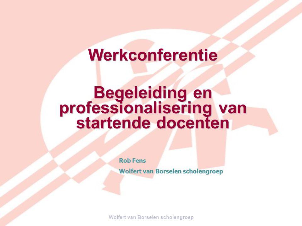 Werkconferentie Begeleiding en professionalisering van startende docenten Rob Fens Wolfert van Borselen scholengroep