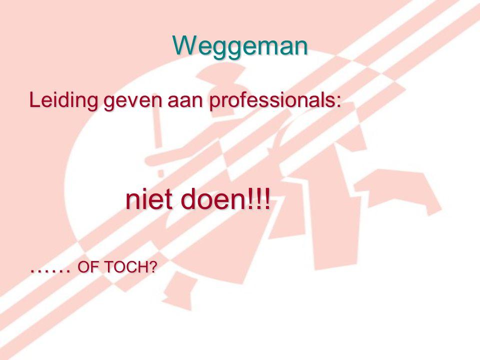 Weggeman Leiding geven aan professionals: niet doen!!! niet doen!!! …… OF TOCH?