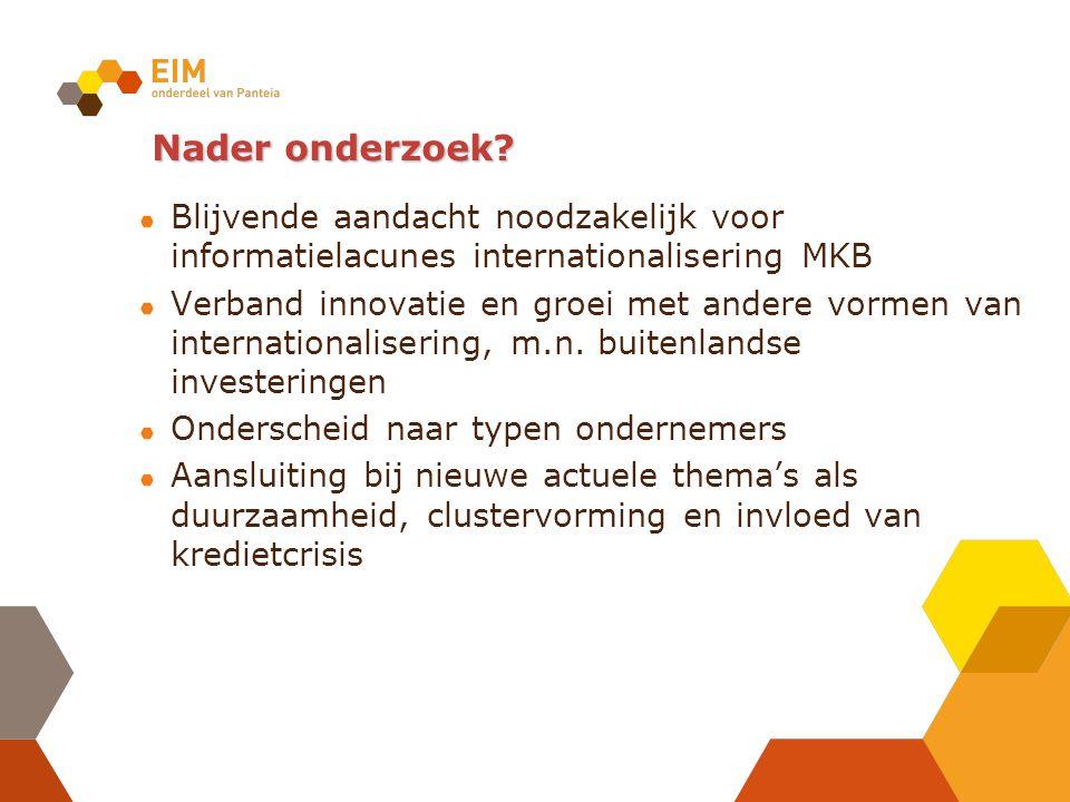 Nader onderzoek? Blijvende aandacht noodzakelijk voor informatielacunes internationalisering MKB Verband innovatie en groei met andere vormen van inte