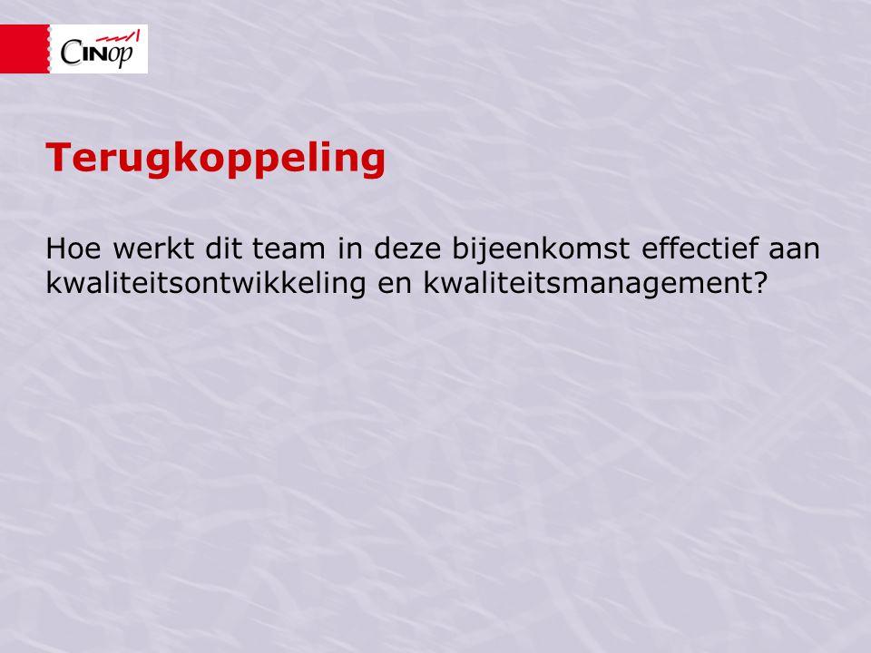 Terugkoppeling Hoe werkt dit team in deze bijeenkomst effectief aan kwaliteitsontwikkeling en kwaliteitsmanagement?