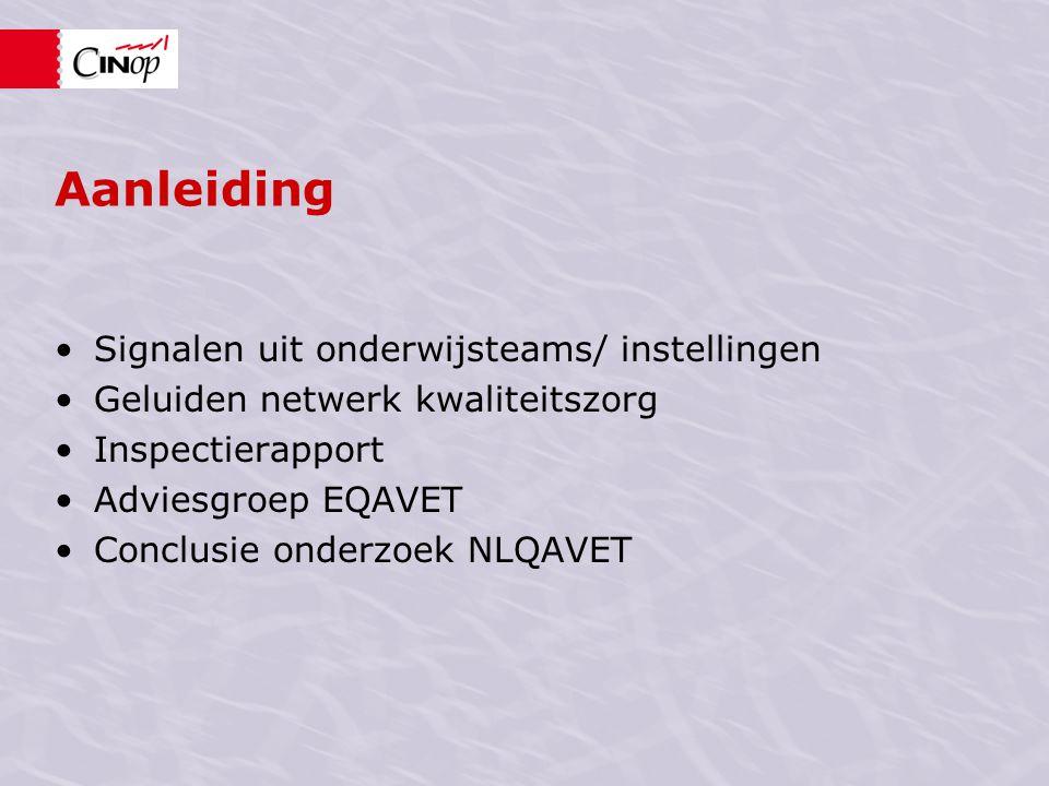 Aanleiding Signalen uit onderwijsteams/ instellingen Geluiden netwerk kwaliteitszorg Inspectierapport Adviesgroep EQAVET Conclusie onderzoek NLQAVET