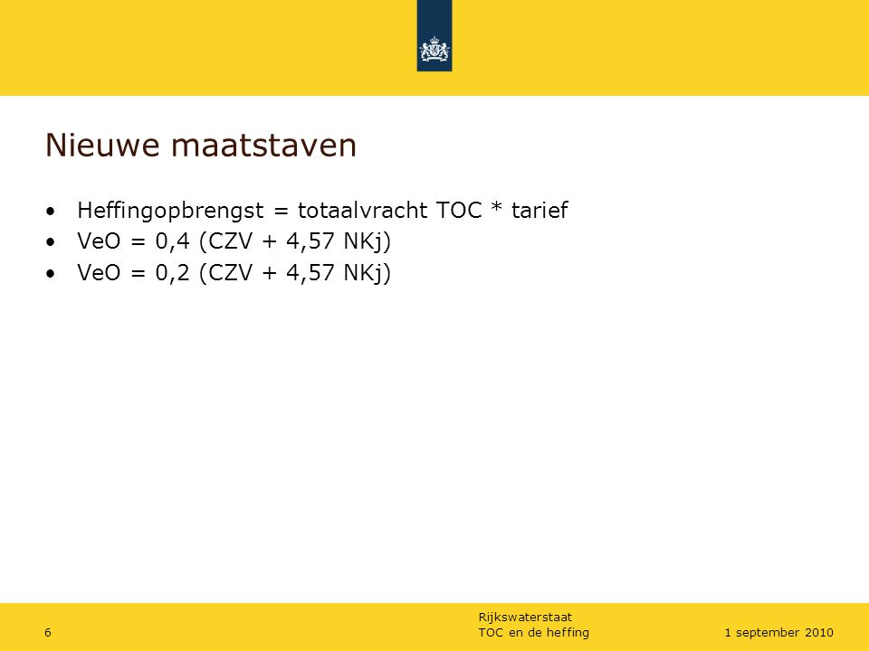 Rijkswaterstaat TOC en de heffing61 september 2010 Nieuwe maatstaven Heffingopbrengst = totaalvracht TOC * tarief VeO = 0,4 (CZV + 4,57 NKj) VeO = 0,2
