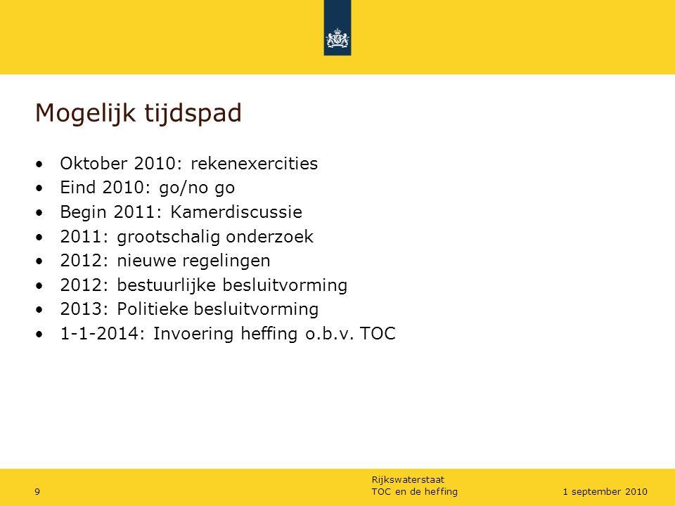 Rijkswaterstaat TOC en de heffing91 september 2010 Mogelijk tijdspad Oktober 2010: rekenexercities Eind 2010: go/no go Begin 2011: Kamerdiscussie 2011