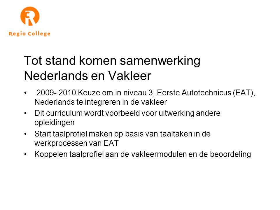 Tot stand komen samenwerking Nederlands en Vakleer 2009- 2010 Keuze om in niveau 3, Eerste Autotechnicus (EAT), Nederlands te integreren in de vakleer