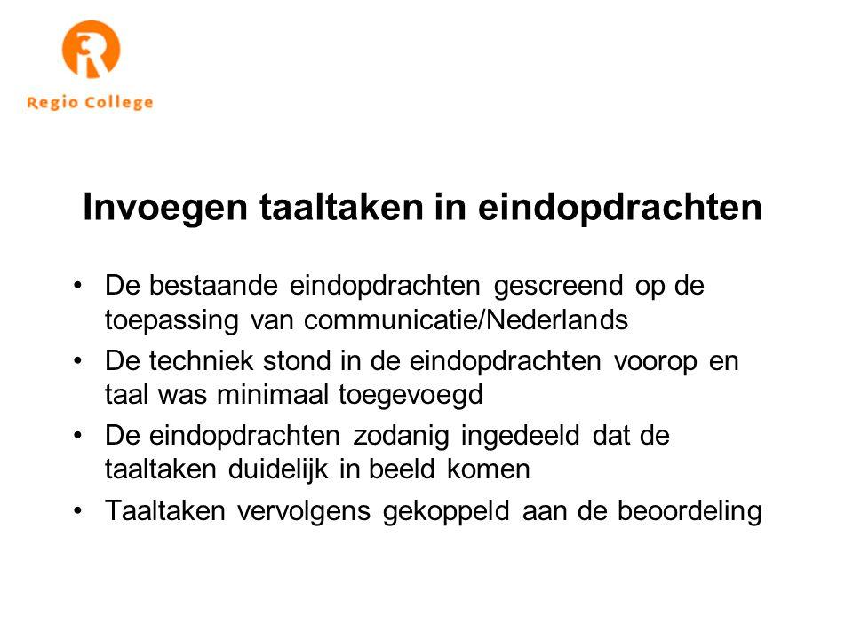 Invoegen taaltaken in eindopdrachten De bestaande eindopdrachten gescreend op de toepassing van communicatie/Nederlands De techniek stond in de eindop