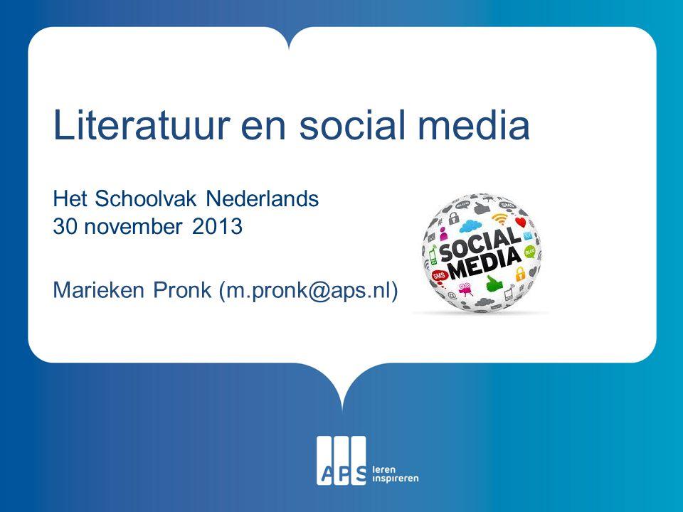 Literatuur en social media Het Schoolvak Nederlands 30 november 2013 Marieken Pronk (m.pronk@aps.nl)