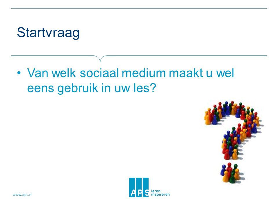 Startvraag Van welk sociaal medium maakt u wel eens gebruik in uw les?