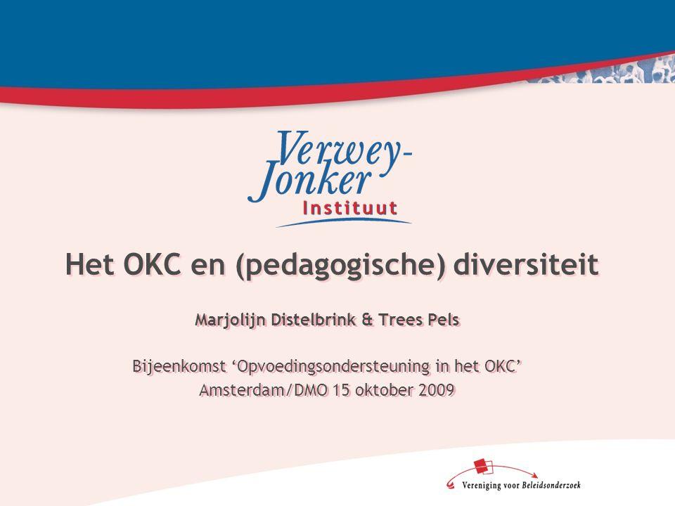 Het OKC en (pedagogische) diversiteit Marjolijn Distelbrink & Trees Pels Bijeenkomst 'Opvoedingsondersteuning in het OKC' Amsterdam/DMO 15 oktober 2009 Marjolijn Distelbrink & Trees Pels Bijeenkomst 'Opvoedingsondersteuning in het OKC' Amsterdam/DMO 15 oktober 2009
