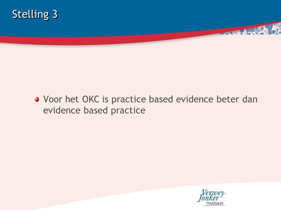Stelling 3 Voor het OKC is practice based evidence beter dan evidence based practice