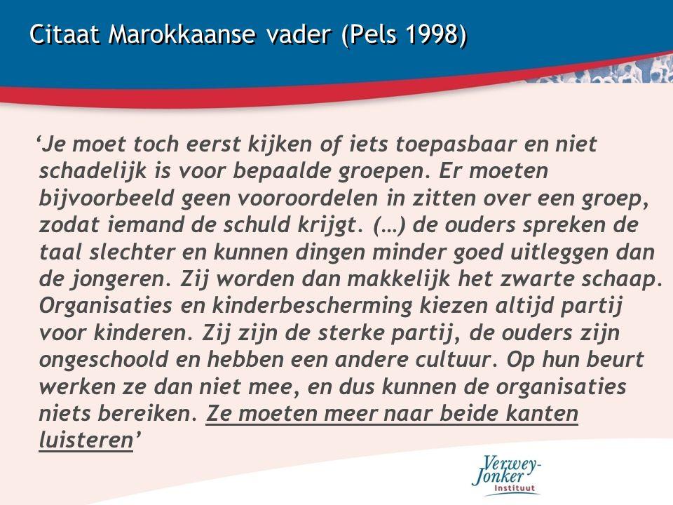 Citaat Marokkaanse vader (Pels 1998) 'Je moet toch eerst kijken of iets toepasbaar en niet schadelijk is voor bepaalde groepen. Er moeten bijvoorbeeld