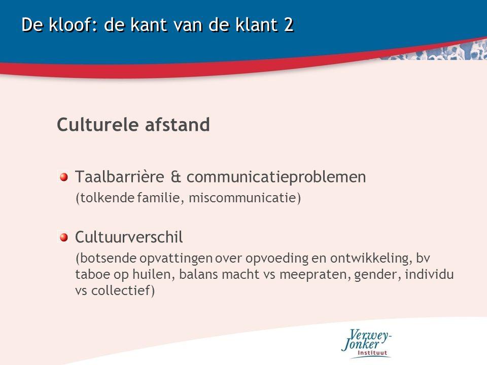 De kloof: de kant van de klant 2 Culturele afstand Taalbarrière & communicatieproblemen (tolkende familie, miscommunicatie) Cultuurverschil (botsende