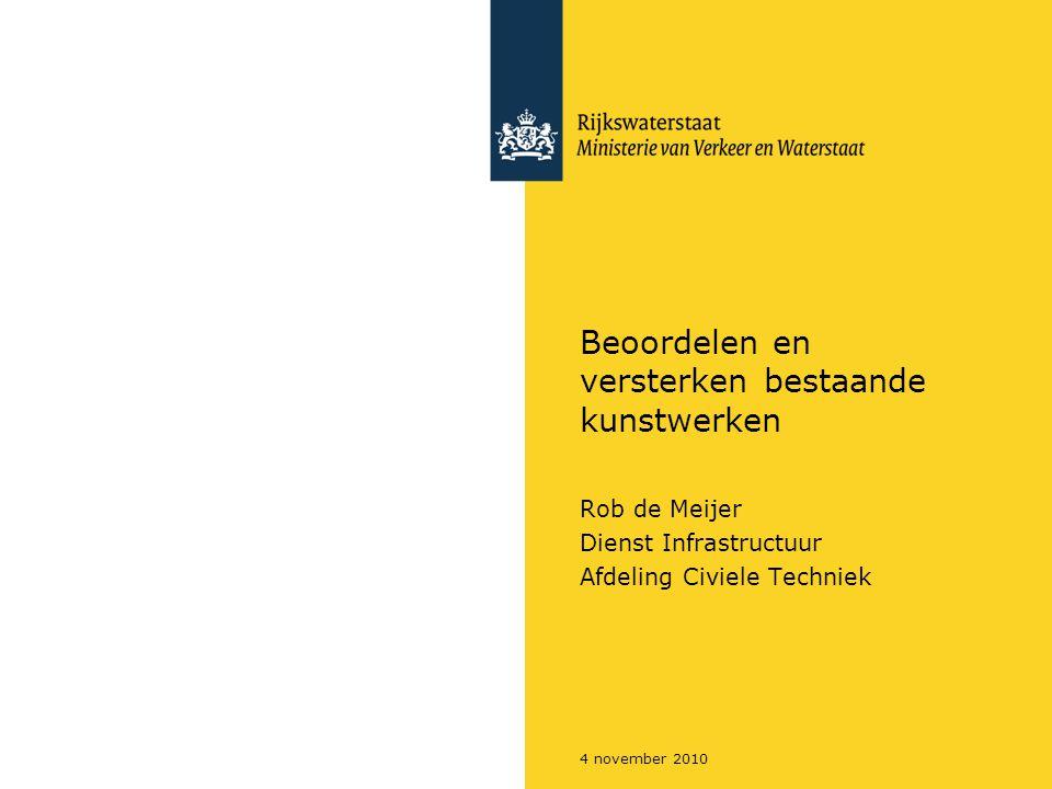 4 november 2010 Beoordelen en versterken bestaande kunstwerken Rob de Meijer Dienst Infrastructuur Afdeling Civiele Techniek