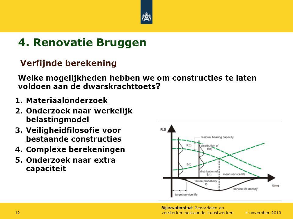 Rijkswaterstaat Rijkswaterstaat Beoordelen en versterken bestaande kunstwerken124 november 2010 4. Renovatie Bruggen 1.Materiaalonderzoek 2.Onderzoek