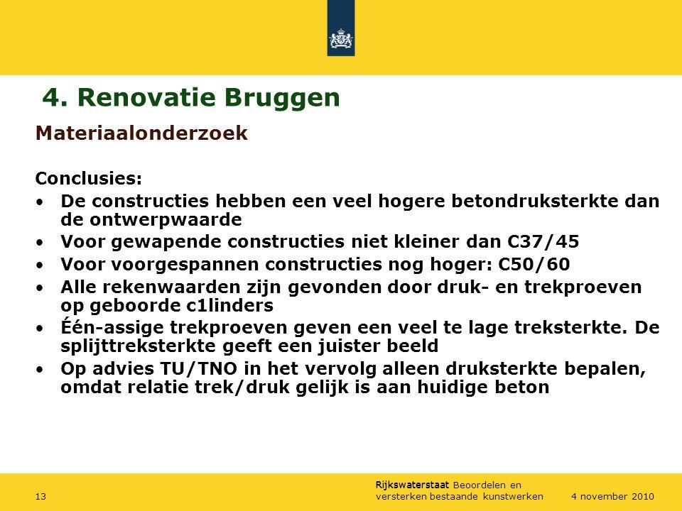 Rijkswaterstaat Rijkswaterstaat Beoordelen en versterken bestaande kunstwerken134 november 2010 Materiaalonderzoek Conclusies: De constructies hebben