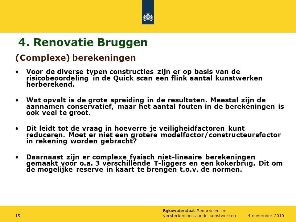 Rijkswaterstaat Rijkswaterstaat Beoordelen en versterken bestaande kunstwerken154 november 2010 (Complexe) berekeningen Voor de diverse typen construc