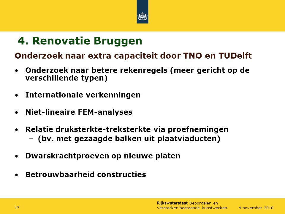 Rijkswaterstaat Rijkswaterstaat Beoordelen en versterken bestaande kunstwerken174 november 2010 Onderzoek naar extra capaciteit door TNO en TUDelft On
