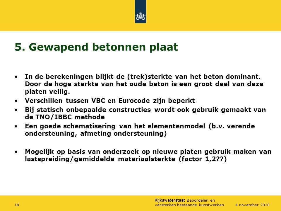 Rijkswaterstaat Rijkswaterstaat Beoordelen en versterken bestaande kunstwerken184 november 2010 5. Gewapend betonnen plaat In de berekeningen blijkt d