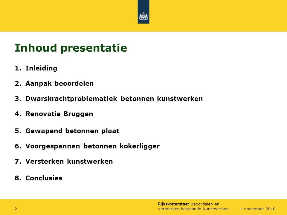 Rijkswaterstaat Rijkswaterstaat Beoordelen en versterken bestaande kunstwerken24 november 2010 Inhoud presentatie 1.Inleiding 2.Aanpak beoordelen 3.Dw