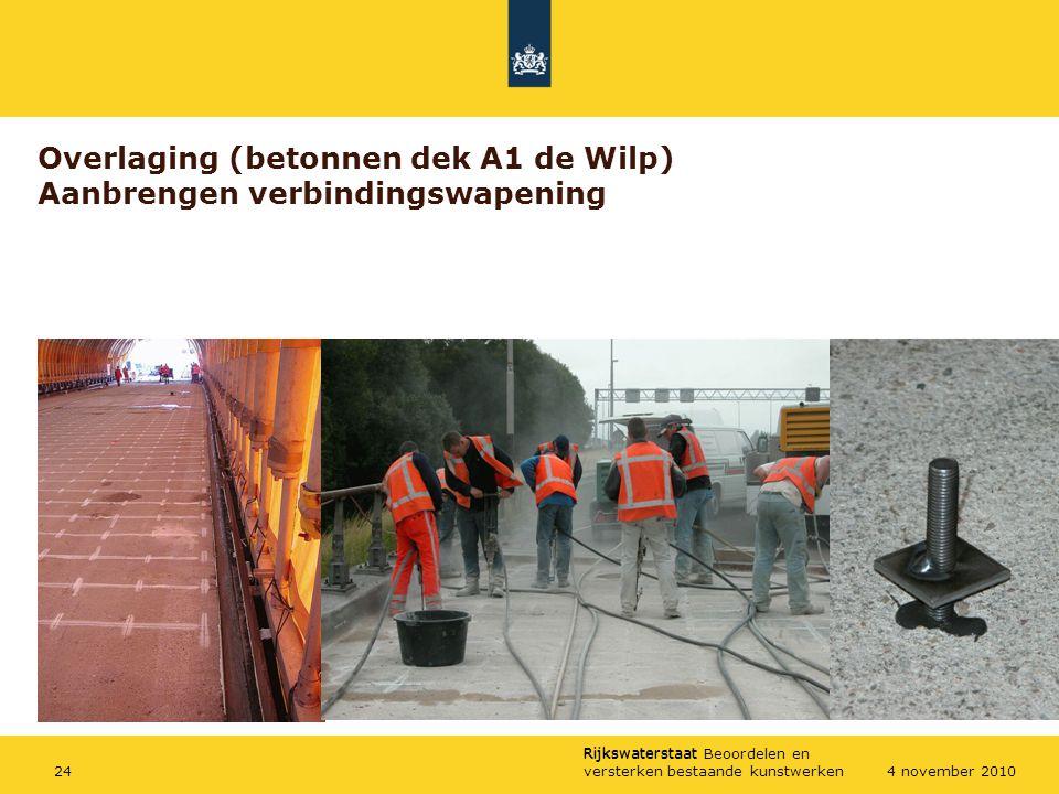 Rijkswaterstaat Rijkswaterstaat Beoordelen en versterken bestaande kunstwerken244 november 2010 Overlaging (betonnen dek A1 de Wilp) Aanbrengen verbin