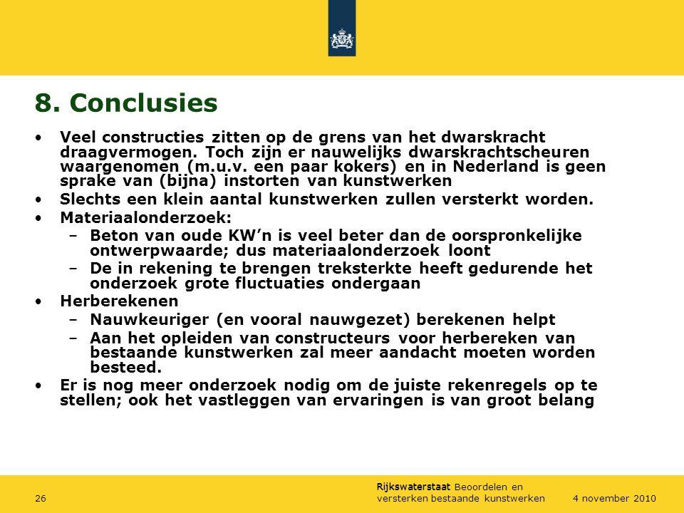 Rijkswaterstaat Rijkswaterstaat Beoordelen en versterken bestaande kunstwerken264 november 2010 8. Conclusies Veel constructies zitten op de grens van