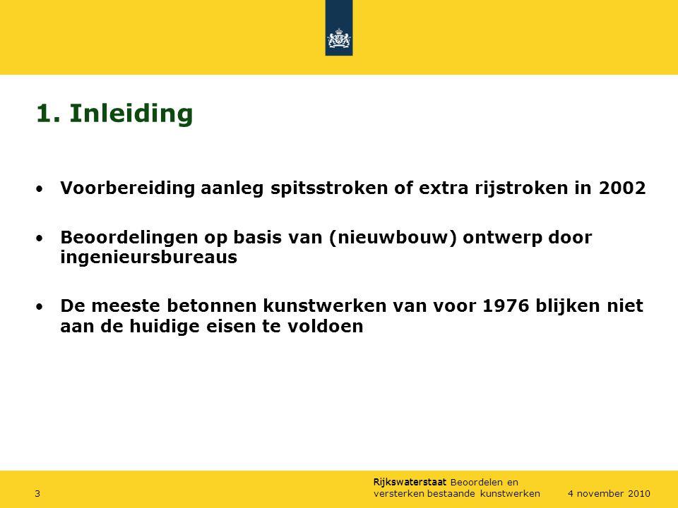 Rijkswaterstaat Rijkswaterstaat Beoordelen en versterken bestaande kunstwerken34 november 2010 1. Inleiding Voorbereiding aanleg spitsstroken of extra