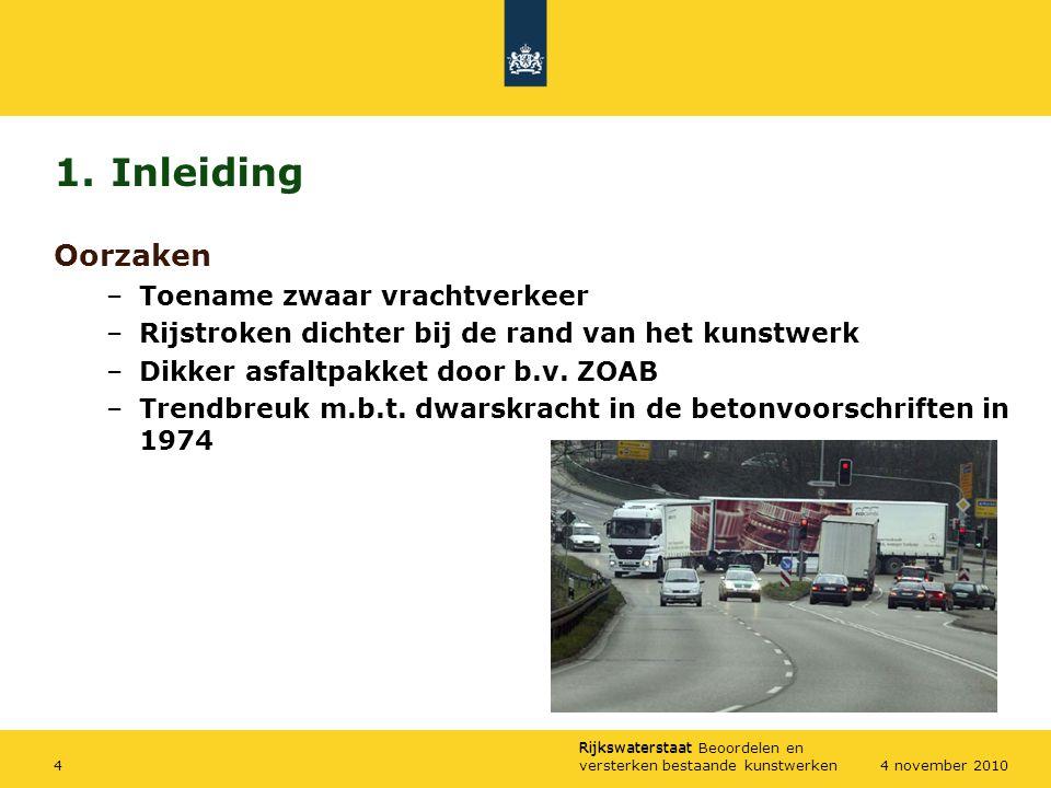 Rijkswaterstaat Rijkswaterstaat Beoordelen en versterken bestaande kunstwerken44 november 2010 1.Inleiding Oorzaken –Toename zwaar vrachtverkeer –Rijs