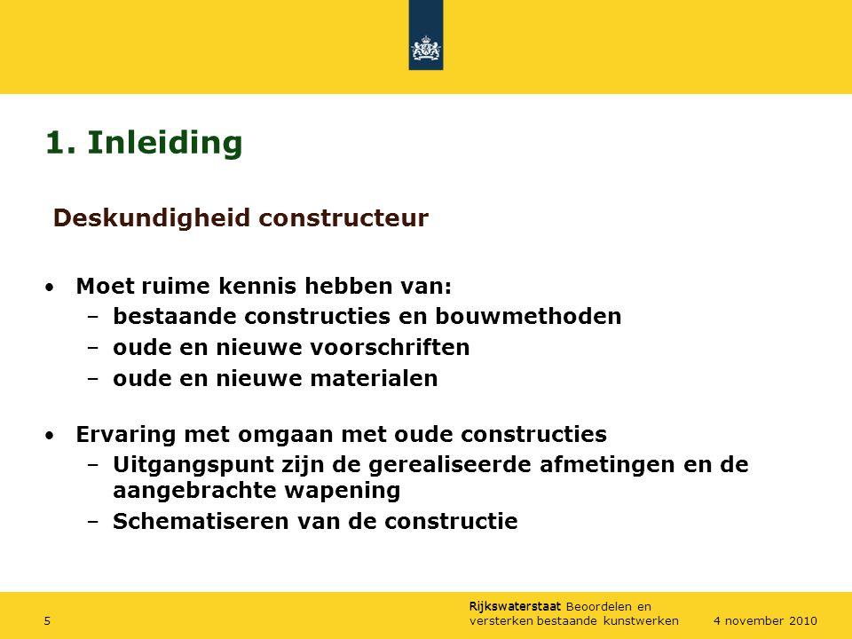 Rijkswaterstaat Rijkswaterstaat Beoordelen en versterken bestaande kunstwerken54 november 2010 1. Inleiding Moet ruime kennis hebben van: –bestaande c