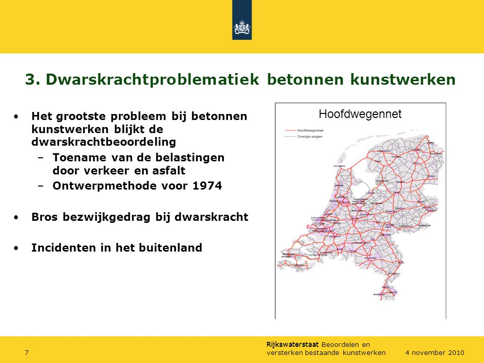 Rijkswaterstaat Rijkswaterstaat Beoordelen en versterken bestaande kunstwerken84 november 2010 3.
